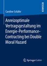 Anreizoptimale Vertragsgestaltung im Energie-Performance-Contracting bei Double Moral Hazard