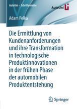 Die Ermittlung von Kundenanforderungen und ihre Transformation in technologische Produktinnovationen in der frühen Phase der automobilen Produktentstehung