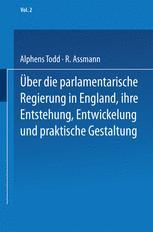 Ueber die parlamentarische Regierung in England, ihre Entstehung, Entwickelung und praktische Gestaltung
