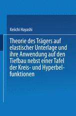 Theorie des Trägers auf elastischer Unterlage und ihre Anwendung auf den Tiefbau nebst einer Tafel der Kreis- und Hyperbelfunktionen