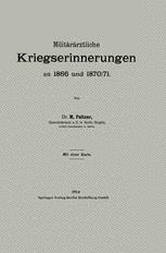 Militärärztliche Kriegserinnerungen an 1866 und 1870/71