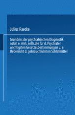 Grundriss der psychiatrischen Diagnostik nebst einem Anhang enthaltend die für den Psychiater wichtigsten Gesetzesbestimmungen und eine Uebersicht der gebräuchlichsten Schlafmittel