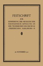 """Festschrift zur Einweihung des Neubaues der Bauingenieur-Abteilung an der Technischen Hochschule """"Fridericiana"""", Karlsruhe i. B"""