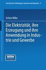 Die Elektrizität, ihre Erzeugung und ihre Anwendung in Industrie und Gewerbe
