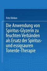 Die Anwendung von Spiritus-Glyzerin zu feuchten Verbänden als Ersatz der Spiritus- und essigsauren Tonerde-Therapie