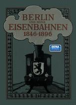 Berlin und seine Eisenbahnen 1846–1896