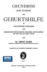 Grundriss zum Studium der Geburtshilfe in Achtundzwanzig Vorlesungen und Sechshunderteinunddreissig Bildlichen Darstellungen im Text und auf Drei Tafeln