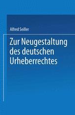 Zur Neugestaltung des deutschen Urheberrechtes