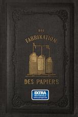 Die Fabrikation des Papiers, in Sonderheit des auf der Maschine gefertigten, nebst gründlicher Auseinandersetzung der in ihr vorkommenden chemischen Processe und Anweisung zur Prüfung der angewandten Materialien