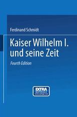Kaiser Wilhelm I. und seine Zeit