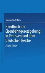 Handbuch der Eisenbahngesetzgebung in Preussen und dem Deutschen Reiche