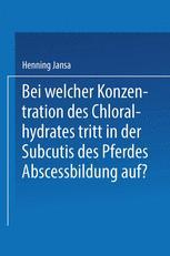 Bei Welcher Konzentration des Chloralhydrates Tritt in der Subcutis des Pferdes Abscessbildung Auf?