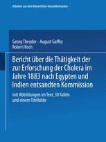 Bericht über die Thätigkeit der zur Erforschung der Cholera im Jahre 1883 nach Egypten und Indien entsandten Kommission