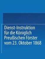 Dienst-Instruktion für die Königlich preußischen Förster vom 23. Oktober 1868