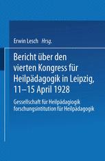 Bericht über den Vierten Kongress für Heilpädagogik in Leipzig, 11.–15. April 1928