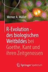 R-Evolution - des biologischen Weltbildes bei Goethe, Kant und ihren Zeitgenossen