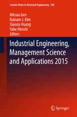 Industrial Engineering, Management Science and Applications 2015