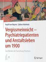 Vergissmeinnicht – Psychiatriepatienten und Anstaltsleben um 1900