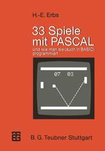 33 Spiele mit PASCAL und wie man sie (auch in BASIC) programmiert