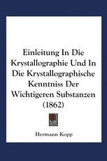 Einleitung in die Krystallographie und in die Krystallographische Kenntniss der Wichtigeren Substanzen