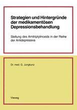 Strategien und Hintergründe der medikamentösen Depressionsbehandlung