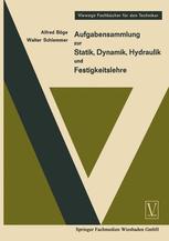 Aufgabensammlung zur Statik, Dynamik Hydraulik und Festigkeitslehre