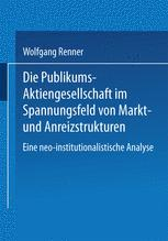 Die Publikums-Aktiengesellschaft im Spannungsfeld von Markt- und Anreizstrukturen