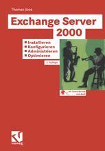 Exchange Server 2000: Installieren — Konfigurieren — Administrieren — Optimieren