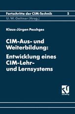 CIM-Aus- und Weiterbildung: Entwicklung eines CIM-Lehr- und Lernsystems