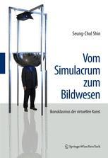Vom Simulacrum zum Bildwesen: Ikonoklasmus der virtuellen Kunst