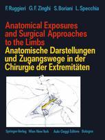 Anatomical Exposures and Surgical Approaches to the Limbs Anatomische Darstellungen und Zugangswege in der Chirurgie der Extremitäten