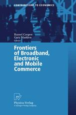 Frontiers of Broadband, Electronic and Mobile Commerce