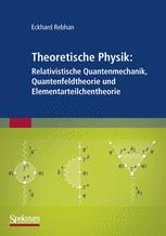 Theoretische Physik: Relativistische Quantenmechanik, Quantenfeldtheorie und Elementarteilchentheorie