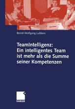 TeamIntelligenz: Ein intelligentes Team ist mehr als die Summe seiner Kompetenzen