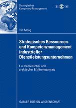 Strategisches Ressourcenund Kompetenzmanagement industrieller Dienstleistungsunternehmen