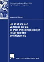 Die Wirkung von Vertrauen auf die Ex-Post-Transaktionskosten in Kooperation und Hierarchie