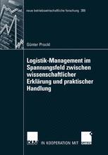 Logistik-Management im Spannungsfeld zwischen wissenschaftlicher Erklärung und praktischer Handlung