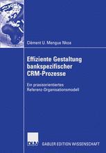 Effiziente Gestaltung bankspezifischer CRM-Prozesse