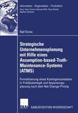 Strategische Unternehmensplanung mit Hilfe eines Assumption-based-Truth-Maintenance-Systems (ATMS)