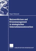 Netzwerkkrisen und Krisenmanagement in strategischen Unternehmensnetzwerken
