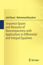 Sequence Spaces and Measures of Noncompactness with Applications to Differential and Integral Equations