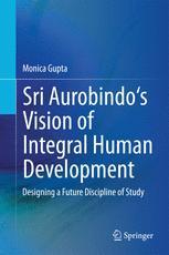 Sri Aurobindo's Vision of Integral Human Development