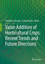 Value Addition of Horticultural Crops: Recent Trends and Future Directions