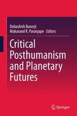 Critical Posthumanism and Planetary Futures