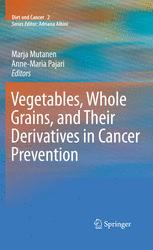 Vegetables, Whole Grains, and Their Derivatives in Cancer Prevention