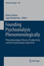 Founding Psychoanalysis Phenomenologically : Phenomenological Theory of Subjectivity and the Psychoanalytic Experience