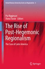 The Rise of Post-Hegemonic Regionalism