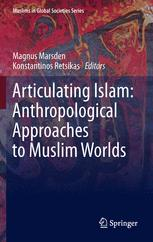 Articulating Islam: Anthropological Approaches to Muslim Worlds