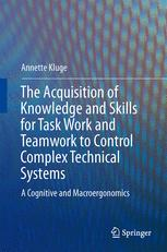 The Acquisition of Knowledge and Skills for Taskwork and Teamwork to Control Complex Technical Systems