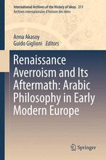 Renaissance Averroism and Its Aftermath: Arabic Philosophy in Early Modern Europe